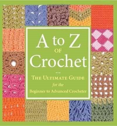 A To Z Of Crochet: The Ultimate Guide For The Beginner To Advanced Crocheter by Martingale & Company