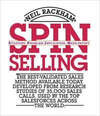 Spin Selling: Situation Problem Implication Need-Payoff: the Best-Validated Sales Method Available…