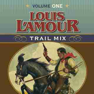 Trail Mix Volume One: Riding for the Brand, The Black Rock Coffin Makers, and Dutchman's Flat by Louis L'amour