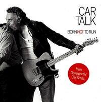 Car Talk: Born Not To Run: More Disrespectful Car Songs