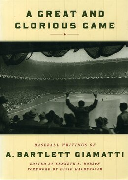Book A Great And Glorious Game: Baseball Writings Of A. Bartlett Giamatti by Kenneth S. Robson