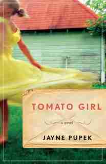 Tomato Girl: A Novel by Jayne Pupek