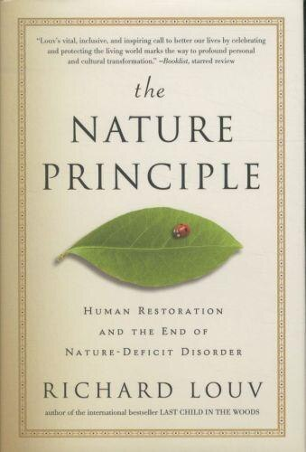 The Nature Principle: Human Restoration and the End of Nature-Deficit Disorder by Richard Louv