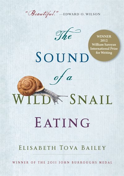 The Sound of a Wild Snail Eating: A True Story by Elisabeth Tova Bailey