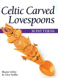 Celtic Carved Lovespoons: 30 Patterns
