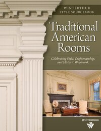 Traditional American Rooms (Winterthur Style Sourcebook): Celebrating Style, Craftsmanship, And…