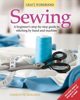 Book Sewing: A beginner's step-by-step guide to stitching by hand and machine by Charlotte Gerlings