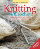 Knitting & Crochet: A beginner's step-by-step guide to methods and techniques