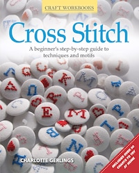 Cross Stitch: A beginner's step-by-step guide to techniques and motifs
