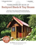 Tumbleweed DIY Book of Backyard Sheds & Tiny Houses: Build your own guest cottage, writing studio…