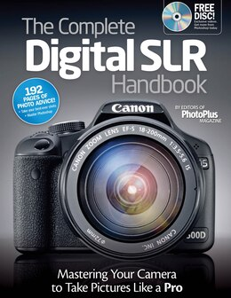 Book The Complete Digital SLR Handbook: Mastering Your Camera to Take Pictures Like a Pro by Editors at Future Publishing