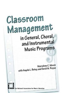 Classroom Management in General, Choral, and Instrumental Music Programs