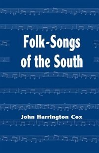 Folk-songs Of The South: Collected Under The Auspices Of The West Virginia Folk-lore Society by Arthur Kyle Davis