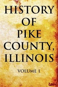 Book History Of Pike County Illinois: Vol. 1 by Chas C Chapman