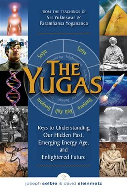 Book The Yugas: Keys to Understanding Our Hidden Past, Emerging Present and Future Enlightenment by Joseph Selbie