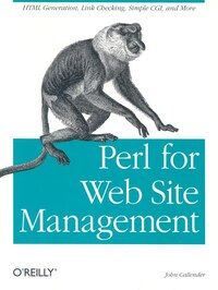 Perl for Web Site Management: Html Generation, Link Checking, Simple Cgi, And More
