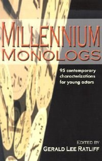 Millennium Monologs: 95 Contemporary Characterizations For Young Actors