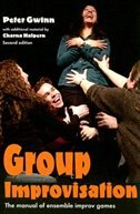 Group Improvisation: The Manual of Ensemble Improv Games by Peter Gwinn
