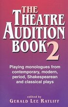 The Theatre Audition Book 2: More monologues from contemporary, modern, period, Shakespeare, and…