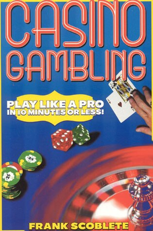 Casino Gambling: Play Like a Pro in 10 Minutes or Less by Frank Scoblete
