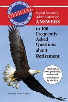 Book Official Social Security Administration Answers To 100 Frequently Asked Questions About Retirement by The Social Security Administration