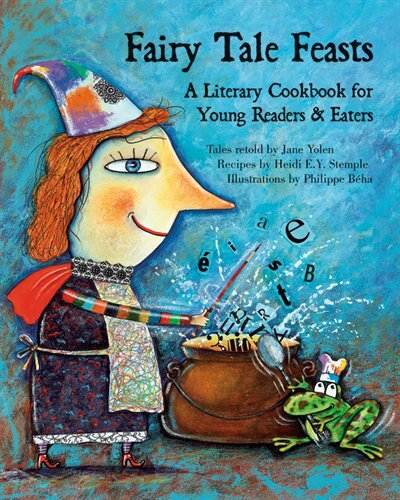 Fairy Tale Feasts: A Literary Cookbook for Young Readers and Eaters by Jane Yolen