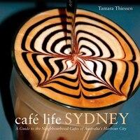 Café Live Sydney: A Guide to the Neighborhood Cafés of Australia's Harbor city