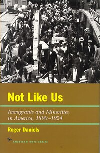 Not Like Us: Immigrants And Minorities In America, 1890-1924