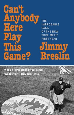 Can't Anybody Here Play This Game?: The Improbable Saga of the New York Met's First Year by Jimmy Breslin