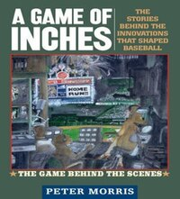 A Game of Inches, Volume 2: The Stories Behind The Innovations That Shaped Baseball: The Game…