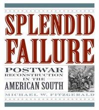 Splendid Failure: Postwar Reconstruction in the American South