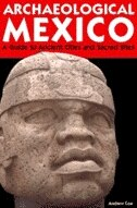 Archaeological Mexico: A Guide to Ancient Cities and Sacred Sites