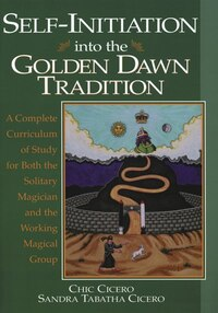 Self-Initiation Into the Golden Dawn Tradition: A Complete Curriculum of Study for Both the…