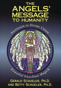 The Angels' Message to Humanity: Ascension to Divine Union-Powerful Enochian Magick
