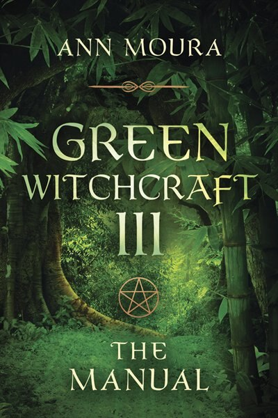 Green Witchcraft Iii: The Manual by Ann Moura