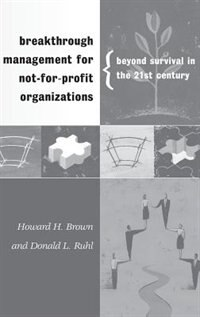 Breakthrough Management For Not-for-profit Organizations: Beyond Survival In The 21st Century