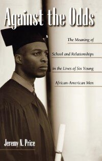 Against The Odds: The Meaning Of School And Relationships In The Lives Of Six Young African…