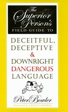 Superior Person's Field Guide: To Deceitful, Deceptive & Downright Dangerous Language