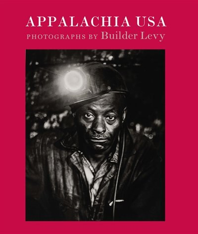 Appalachia Usa: Photographs, 1968-2009 by Builder Levy