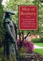 Men Of Roxbury: The Inspiring Profiles Of Twenty-eight Graduates Of America's Oldest School In…