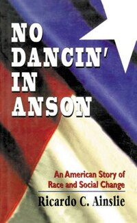 No Dancin' in Anson: An American Story of Race and Social Change