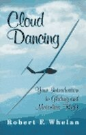 Book Cloud Dancing: Your Introduction to Gliding & Motorless Flight by Robert F. Whelan