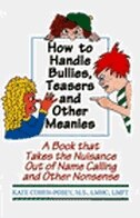 How To Handle Bullies, Teasers, And Other Meanies: A Book That Takes The Nuisance Out Of Name…