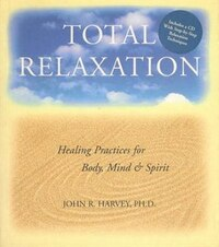 Total Relaxation: Healing Practices for Body, Mind & Spirit
