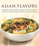 Book Asian Flavors: Unlock Culinary Secrets with Spices, Sauces and Other Exotic Ingredients by Wendy Sweetser