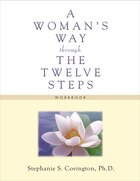 A Woman's Way Through The Twelve Steps Workbook