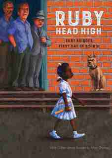 Ruby, Head High: Ruby Bridge's First Day Of School by Irene Cohen-janca