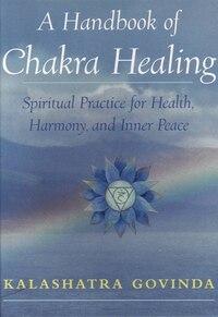 A Handbook Of Chakra Healing ...: