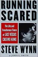 Running Scared: The Life and Treacherous Times of Las Vegas Casino King Steve Wynn