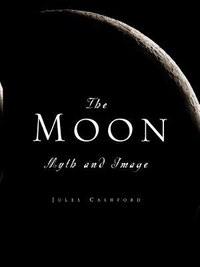 The Moon: Myth And Image